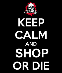 Keep Calm and Shop or Die