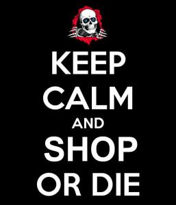 Keep Calm and Shop or Die
