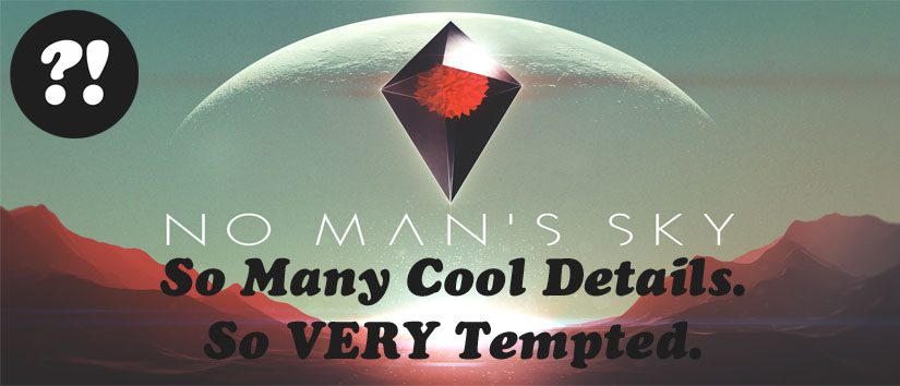 No Man's Sky: So Cool, So Tempted